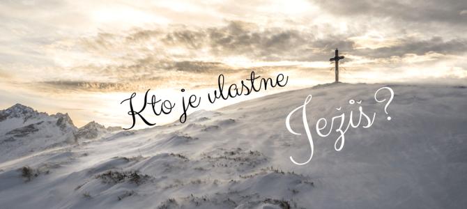 KTO JE VLASTNE JEŽIŠ? (Biblický pohľad)