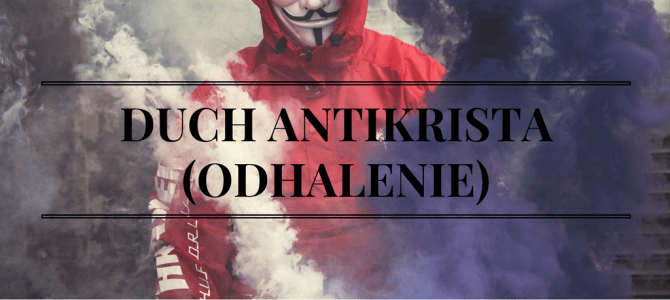 Duch antikrista – Nikdy nenahraď Pravého Krista falošným !