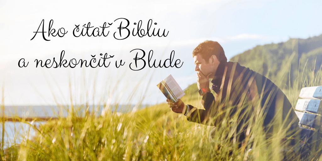 9 pravidiel ako čítať Bibliu a neskončiť v blude