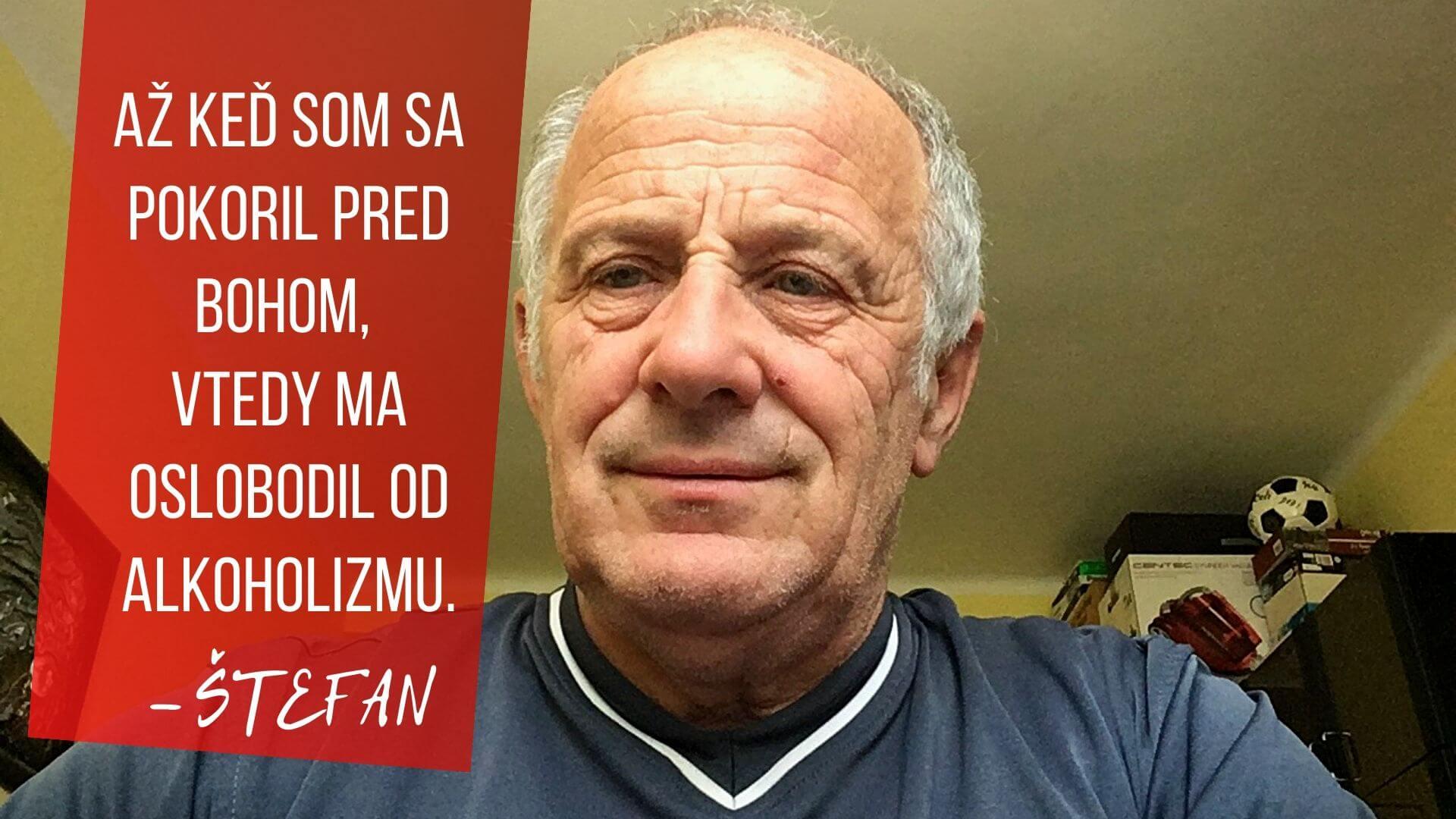 Štefan - Až keď som sa pokoril pred Bohom, vtedy ma oslobodil od alkoholizmu.